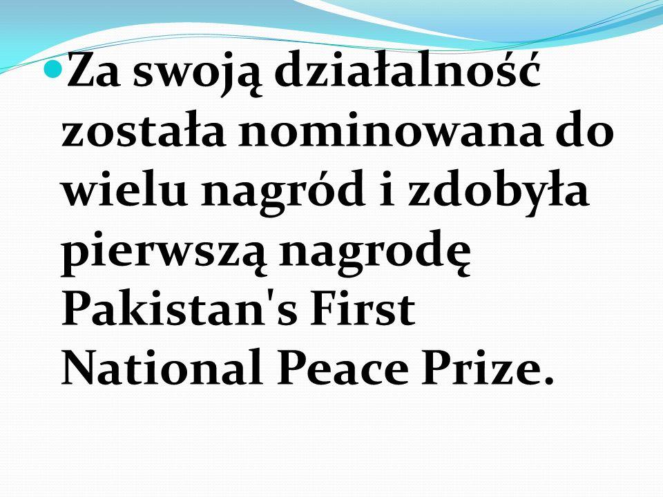 Za swoją działalność została nominowana do wielu nagród i zdobyła pierwszą nagrodę Pakistan's First National Peace Prize.