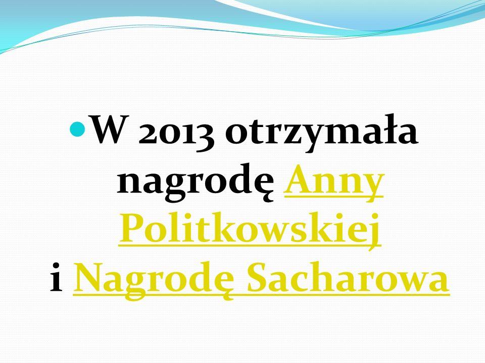 W 2013 otrzymała nagrodę Anny Politkowskiej i Nagrodę SacharowaAnny PolitkowskiejNagrodę Sacharowa