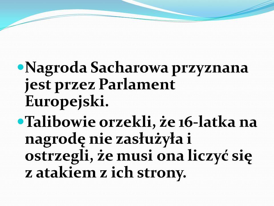 Nagroda Sacharowa przyznana jest przez Parlament Europejski. Talibowie orzekli, że 16-latka na nagrodę nie zasłużyła i ostrzegli, że musi ona liczyć s