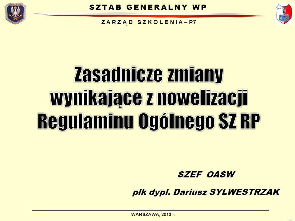 SZTAB GENERALNY WP Z A R Z Ą D S Z K O L E N I A – P7 WARSZAWA, 2013 r. 1 SZEF OASW płk dypl. Dariusz SYLWESTRZAK