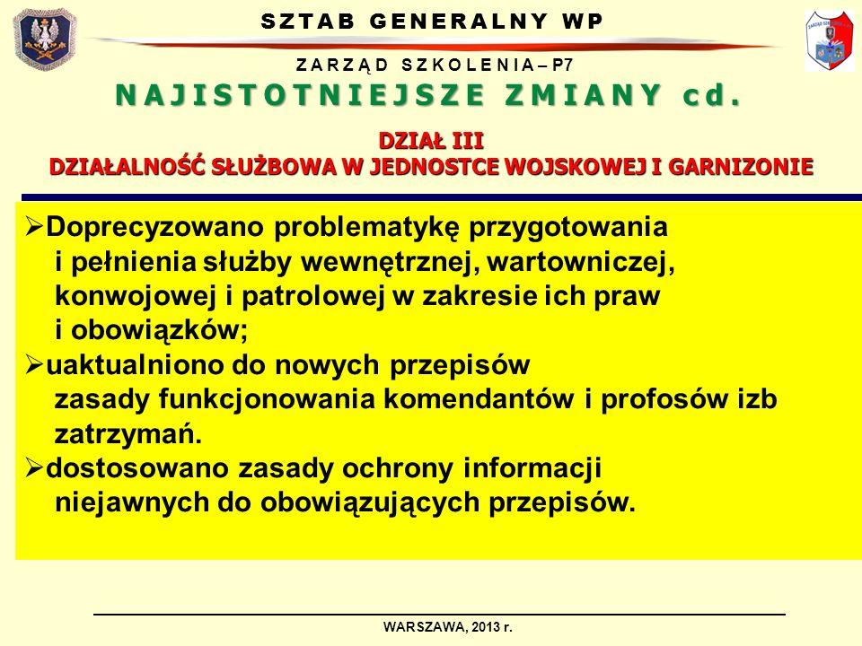 SZTAB GENERALNY WP Z A R Z Ą D S Z K O L E N I A – P7 WARSZAWA, 2013 r. Doprecyzowano problematykę przygotowania i pełnienia służby wewnętrznej, warto