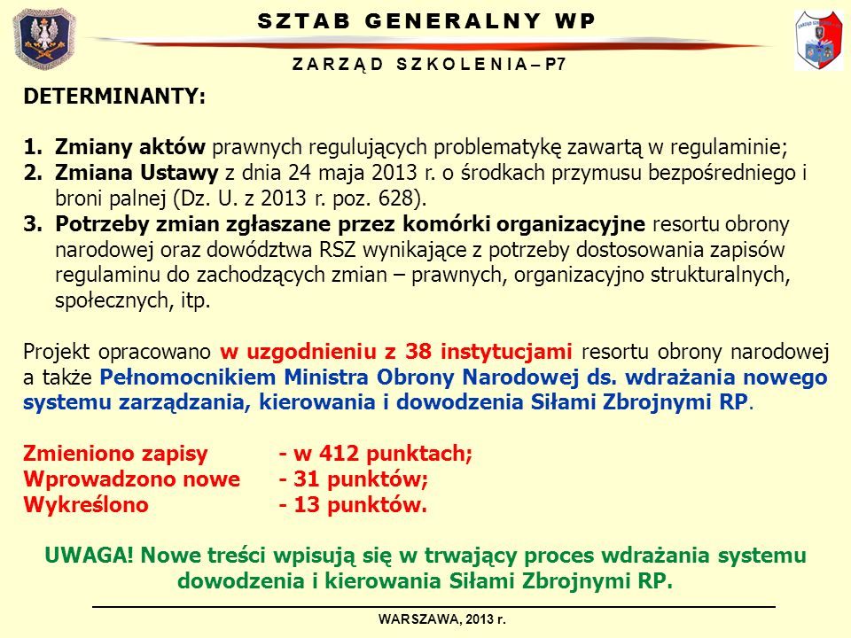 SZTAB GENERALNY WP Z A R Z Ą D S Z K O L E N I A – P7 WARSZAWA, 2013 r. DETERMINANTY: 1.Zmiany aktów prawnych regulujących problematykę zawartą w regu