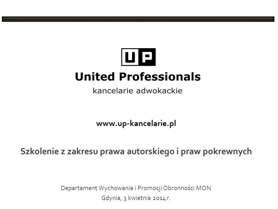 www.up-kancelarie.pl Szkolenie z zakresu prawa autorskiego i praw pokrewnych Departament Wychowania i Promocji Obronności MON Gdynia, 3 kwietnia 2014