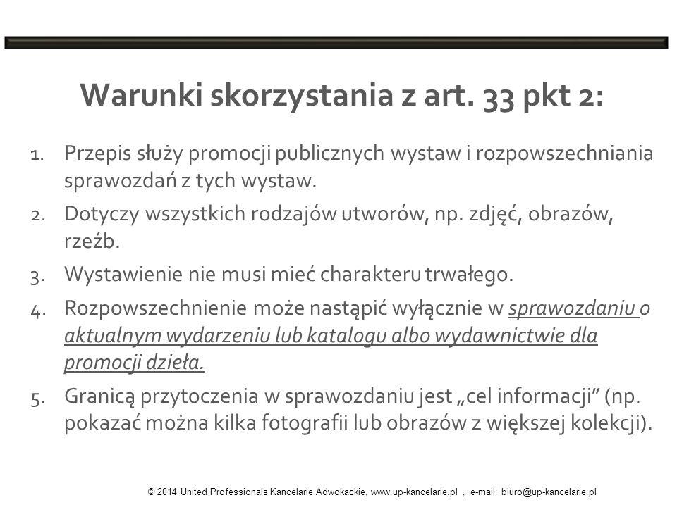 Warunki skorzystania z art. 33 pkt 2: 1. Przepis służy promocji publicznych wystaw i rozpowszechniania sprawozdań z tych wystaw. 2. Dotyczy wszystkich