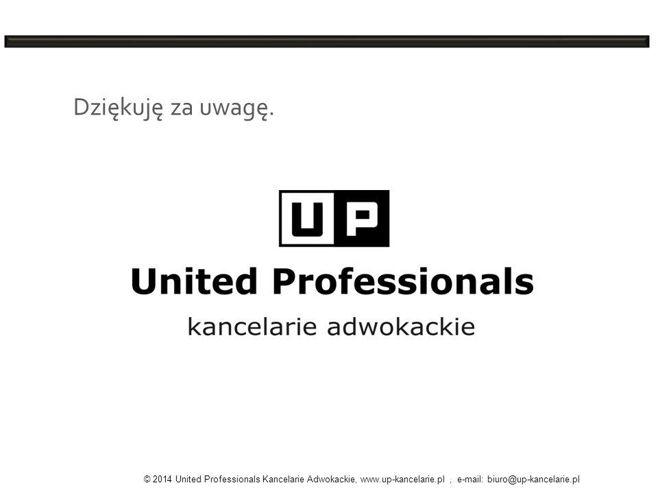 Dziękuję za uwagę. © 2014 United Professionals Kancelarie Adwokackie, www.up-kancelarie.pl, e-mail: biuro@up-kancelarie.pl