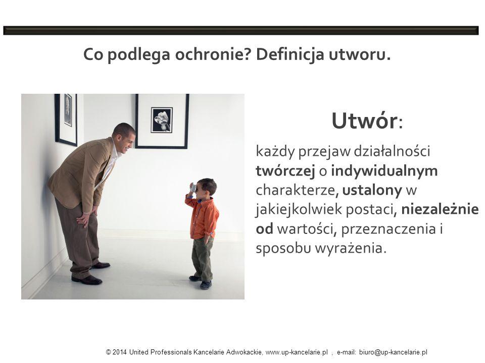 Co podlega ochronie? Definicja utworu. © 2014 United Professionals Kancelarie Adwokackie, www.up-kancelarie.pl, e-mail: biuro@up-kancelarie.pl Utwór: