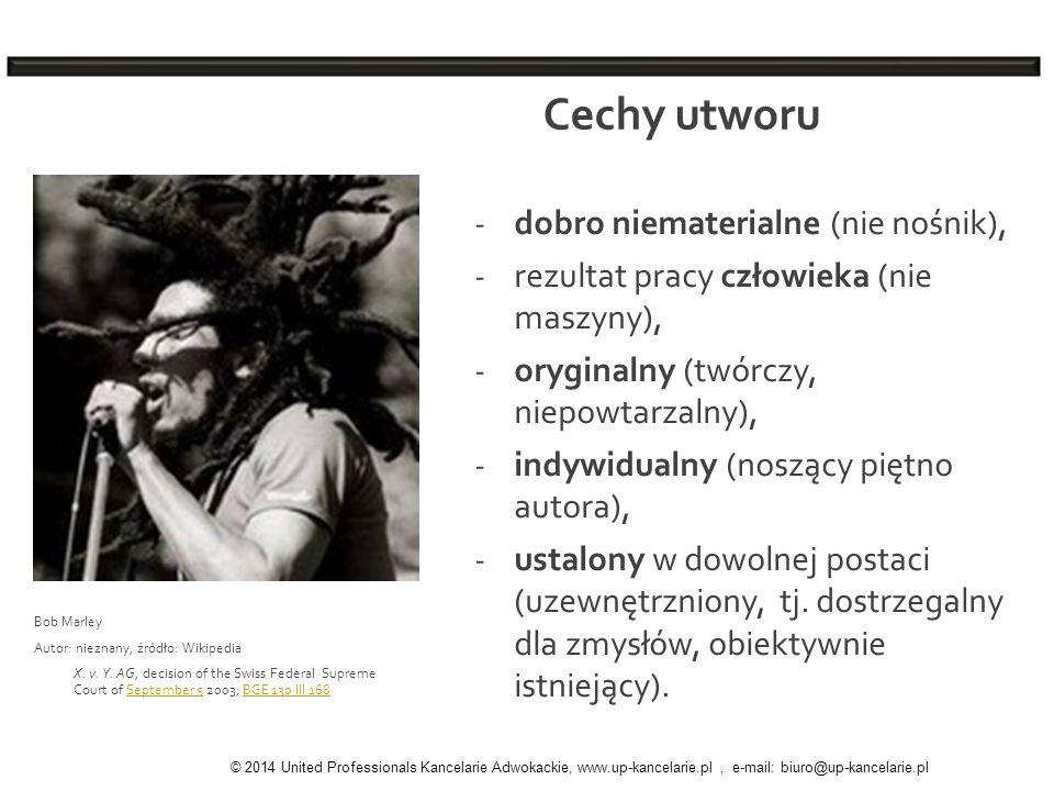 Cechy utworu © 2014 United Professionals Kancelarie Adwokackie, www.up-kancelarie.pl, e-mail: biuro@up-kancelarie.pl - dobro niematerialne (nie nośnik