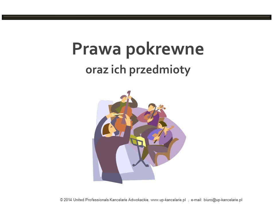 Prawa pokrewne oraz ich przedmioty © 2014 United Professionals Kancelarie Adwokackie, www.up-kancelarie.pl, e-mail: biuro@up-kancelarie.pl