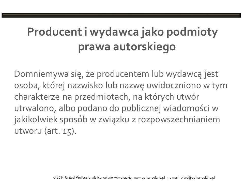 Producent i wydawca jako podmioty prawa autorskiego Domniemywa się, że producentem lub wydawcą jest osoba, której nazwisko lub nazwę uwidoczniono w ty