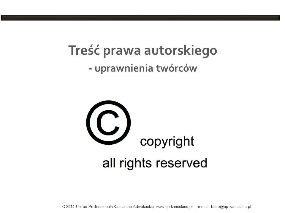 Treść prawa autorskiego - uprawnienia twórców © 2014 United Professionals Kancelarie Adwokackie, www.up-kancelarie.pl, e-mail: biuro@up-kancelarie.pl