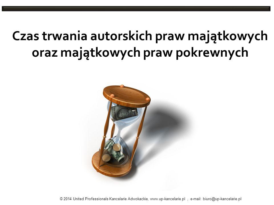 Czas trwania autorskich praw majątkowych oraz majątkowych praw pokrewnych © 2014 United Professionals Kancelarie Adwokackie, www.up-kancelarie.pl, e-m