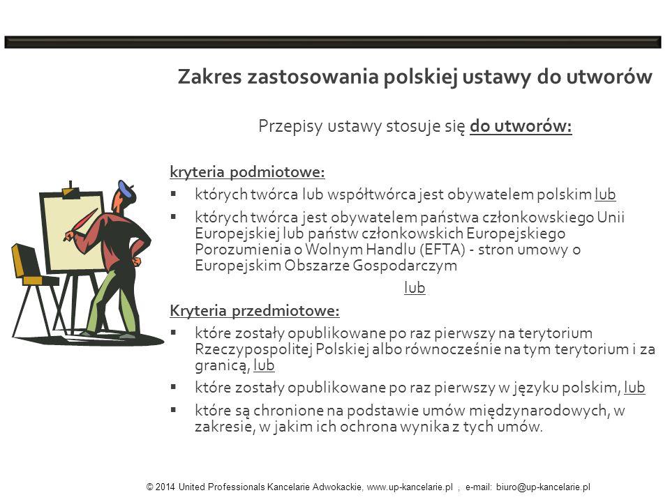 Zakres zastosowania polskiej ustawy do utworów Przepisy ustawy stosuje się do utworów: kryteria podmiotowe: których twórca lub współtwórca jest obywat