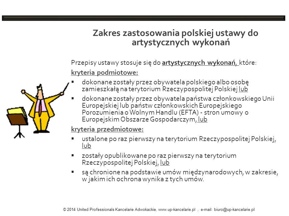 Zakres zastosowania polskiej ustawy do artystycznych wykonań Przepisy ustawy stosuje się do artystycznych wykonań, które: kryteria podmiotowe: dokonan