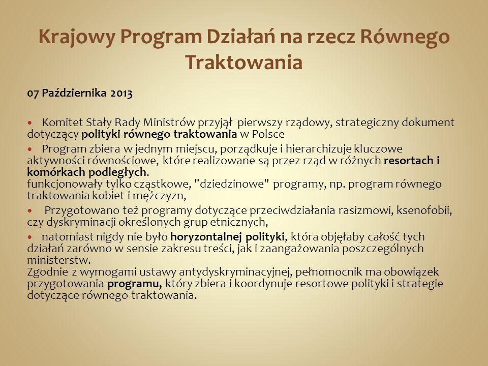 Krajowy Program Działań na rzecz Równego Traktowania 07 Października 2013 Komitet Stały Rady Ministrów przyjął pierwszy rządowy, strategiczny dokument