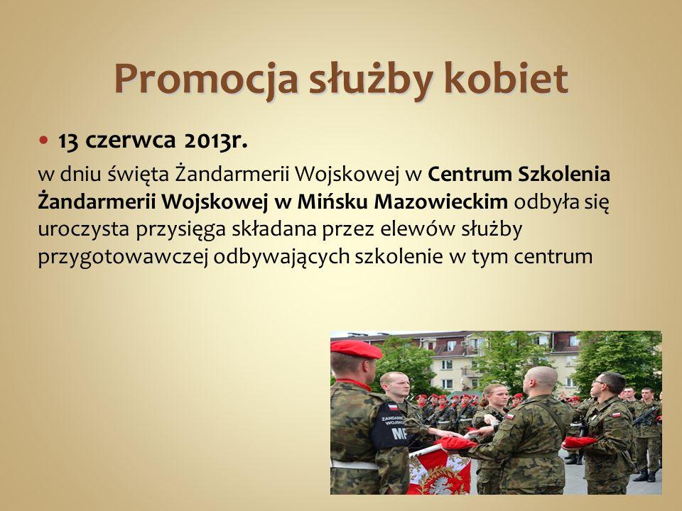Promocja służby kobiet 13 czerwca 2013r. w dniu święta Żandarmerii Wojskowej w Centrum Szkolenia Żandarmerii Wojskowej w Mińsku Mazowieckim odbyła się