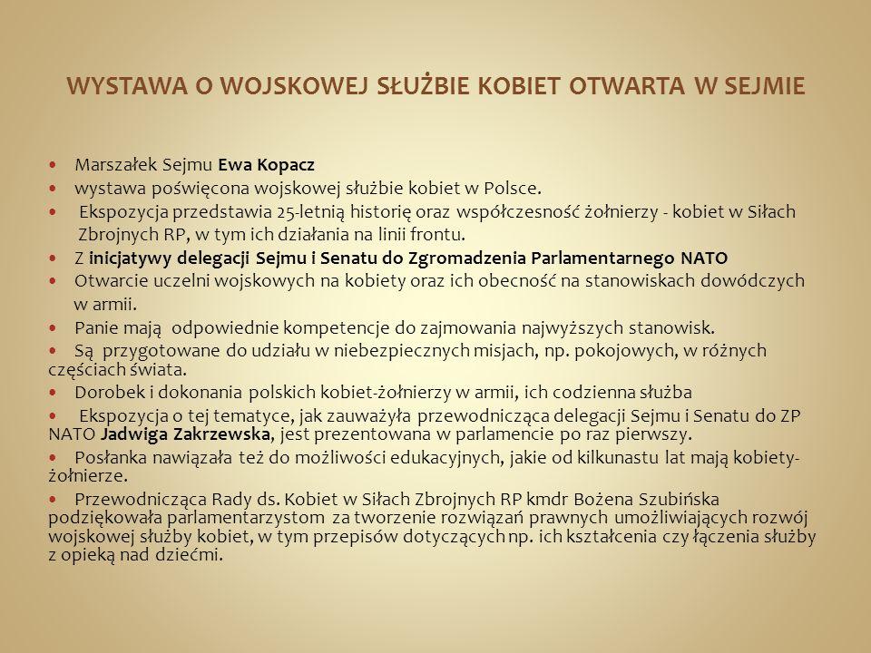 WYSTAWA O WOJSKOWEJ SŁUŻBIE KOBIET OTWARTA W SEJMIE Marszałek Sejmu Ewa Kopacz wystawa poświęcona wojskowej służbie kobiet w Polsce. Ekspozycja przeds
