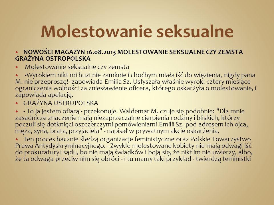 Molestowanie seksualne NOWOŚCI MAGAZYN 16.08.2013 MOLESTOWANIE SEKSUALNE CZY ZEMSTA GRAŻYNA OSTROPOLSKA Molestowanie seksualne czy zemsta -Wyrokiem ni