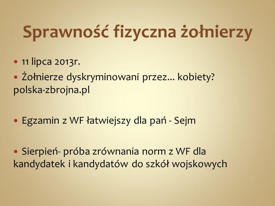 Sprawność fizyczna żołnierzy 11 lipca 2013r. Żołnierze dyskryminowani przez... kobiety? polska-zbrojna.pl Egzamin z WF łatwiejszy dla pań - Sejm Sierp