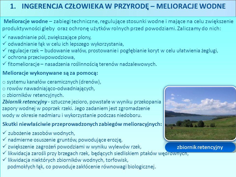 1.INGERENCJA CZŁOWIEKA W PRZYRODĘ – MELIORACJE WODNE Melioracje wodne – zabiegi techniczne, regulujące stosunki wodne i mające na celu zwiększenie pro