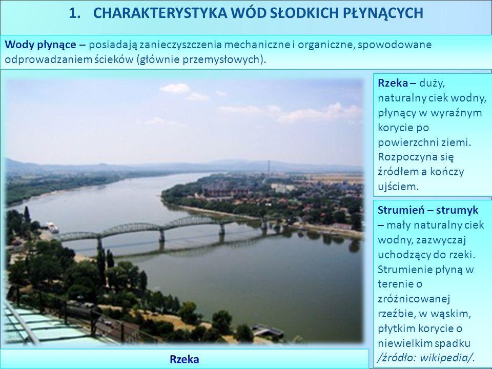 1.CHARAKTERYSTYKA WÓD SŁODKICH PŁYNĄCYCH Wody płynące – posiadają zanieczyszczenia mechaniczne i organiczne, spowodowane odprowadzaniem ścieków (główn