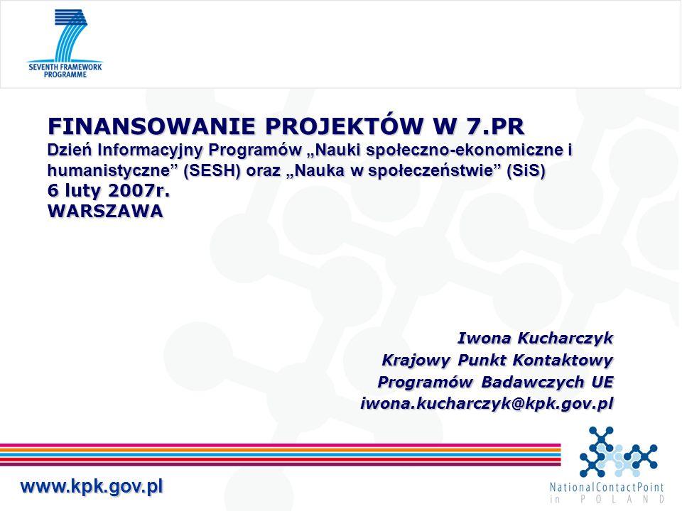 www.kpk.gov.pl FINANSOWANIE PROJEKTÓW W 7.PR Dzień Informacyjny Programów Nauki społeczno-ekonomiczne i humanistyczne (SESH) oraz Nauka w społeczeństwie (SiS) 6 luty 2007r.