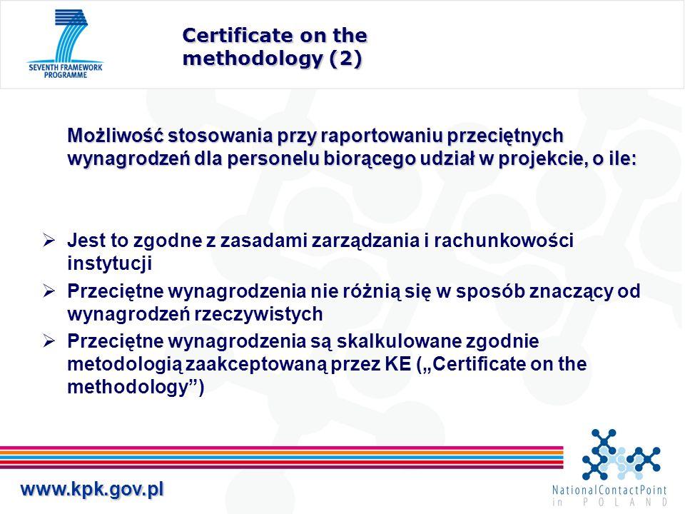 www.kpk.gov.pl Certificate on the methodology (2) Możliwość stosowania przy raportowaniu przeciętnych wynagrodzeń dla personelu biorącego udział w projekcie, o ile: Jest to zgodne z zasadami zarządzania i rachunkowości instytucji Przeciętne wynagrodzenia nie różnią się w sposób znaczący od wynagrodzeń rzeczywistych Przeciętne wynagrodzenia są skalkulowane zgodnie metodologią zaakceptowaną przez KE (Certificate on the methodology)