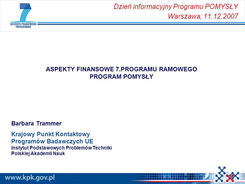 ASPEKTY FINANSOWE 7.PROGRAMU RAMOWEGO PROGRAM POMYSŁY Barbara Trammer Krajowy Punkt Kontaktowy Programów Badawczych UE Instytut Podstawowych Problemów