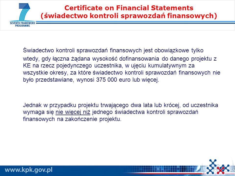 Certificate on Financial Statements (świadectwo kontroli sprawozdań finansowych) Świadectwo kontroli sprawozdań finansowych jest obowiązkowe tylko wtedy, gdy łączna żądana wysokość dofinansowania do danego projektu z KE na rzecz pojedynczego uczestnika, w ujęciu kumulatywnym za wszystkie okresy, za które świadectwo kontroli sprawozdań finansowych nie było przedstawiane, wynosi 375 000 euro lub więcej.