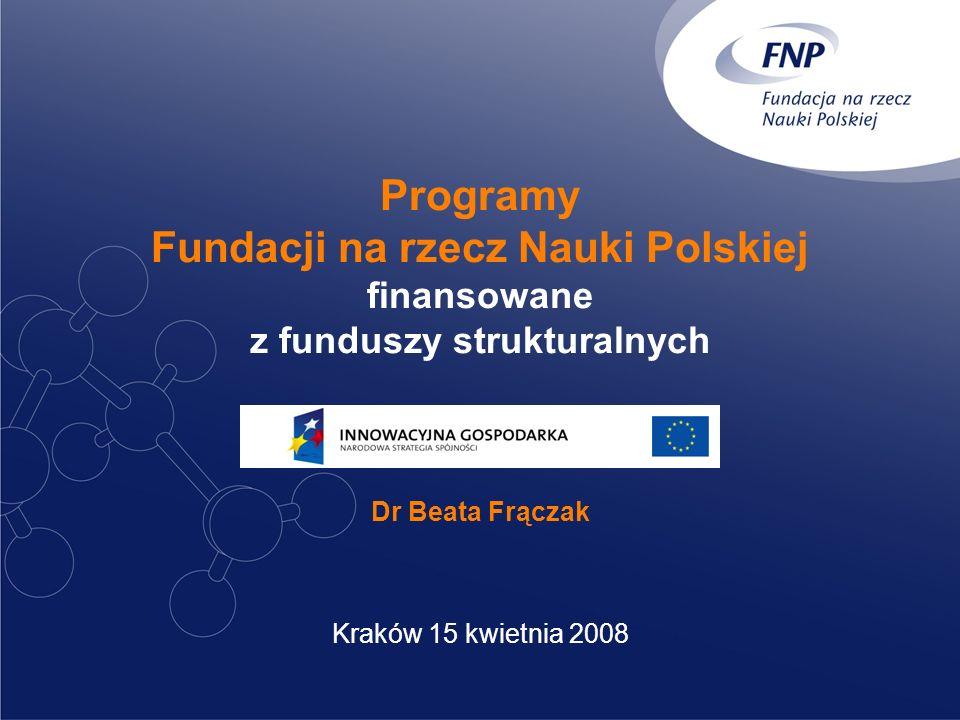Programy Fundacji na rzecz Nauki Polskiej finansowane z funduszy strukturalnych Dr Beata Frączak Kraków 15 kwietnia 2008