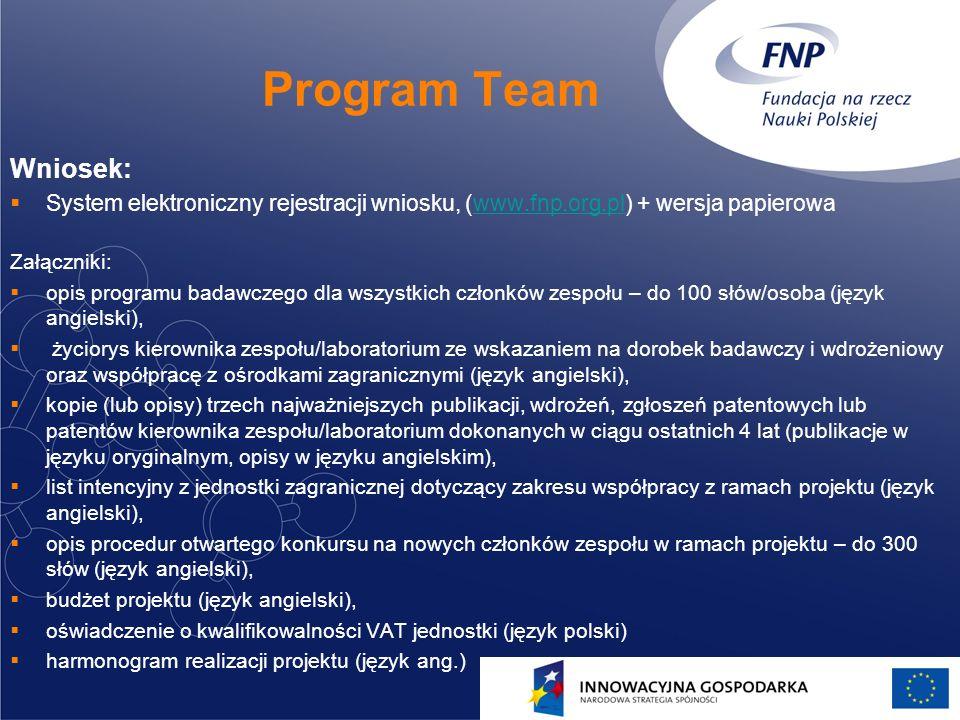 14 Program Team Wniosek: System elektroniczny rejestracji wniosku, (www.fnp.org.pl) + wersja papierowawww.fnp.org.pl Załączniki: opis programu badawcz