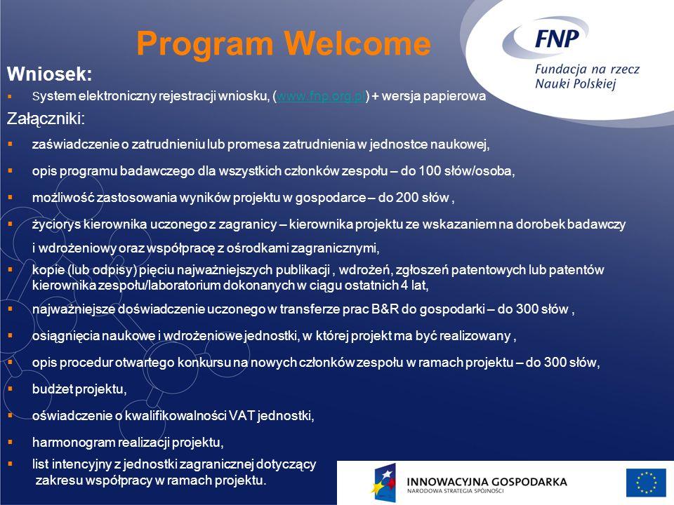 17 Program Welcome Wniosek: S ystem elektroniczny rejestracji wniosku, (www.fnp.org.pl) + wersja papierowawww.fnp.org.pl Załączniki: zaświadczenie o z