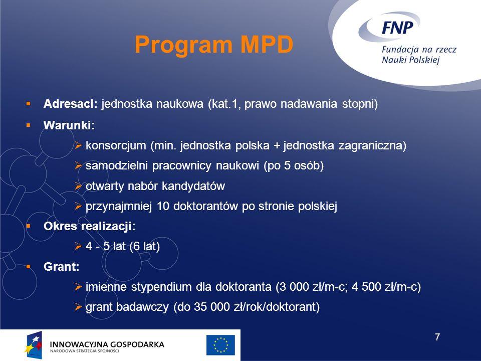 7 Program MPD Adresaci: jednostka naukowa (kat.1, prawo nadawania stopni) Warunki: konsorcjum (min. jednostka polska + jednostka zagraniczna) samodzie
