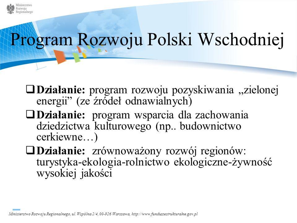 Ministerstwo Rozwoju Regionalnego, ul. Wspólna 2/4, 00-926 Warszawa, http://www.funduszestrukturalne.gov.pl Program Rozwoju Polski Wschodniej Działani