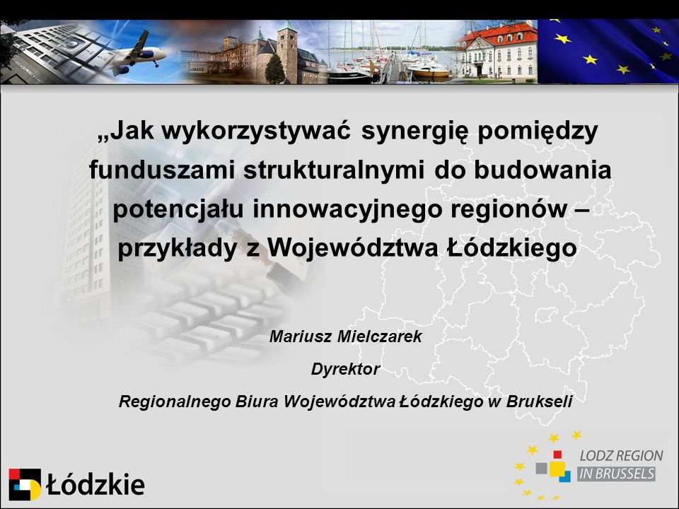 Jak wykorzystywać synergię pomiędzy funduszami strukturalnymi do budowania potencjału innowacyjnego regionów – przykłady z Województwa Łódzkiego Mariu