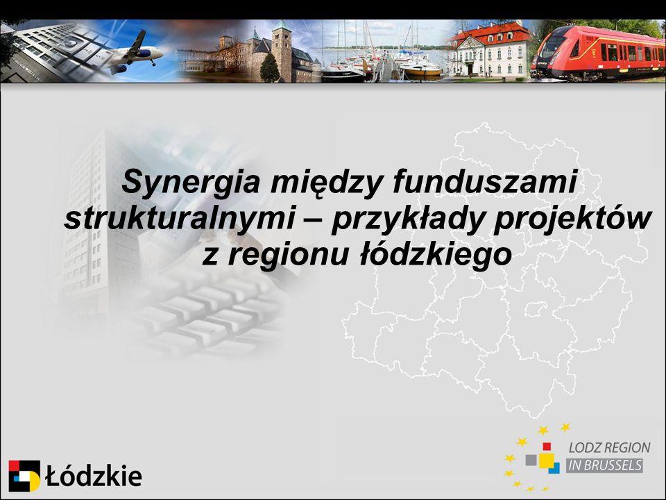 Synergia między funduszami strukturalnymi – przykłady projektów z regionu łódzkiego