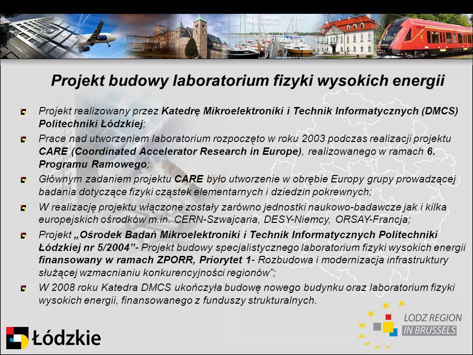 Projekt budowy laboratorium fizyki wysokich energii Projekt realizowany przez Katedrę Mikroelektroniki i Technik Informatycznych (DMCS) Politechniki Ł