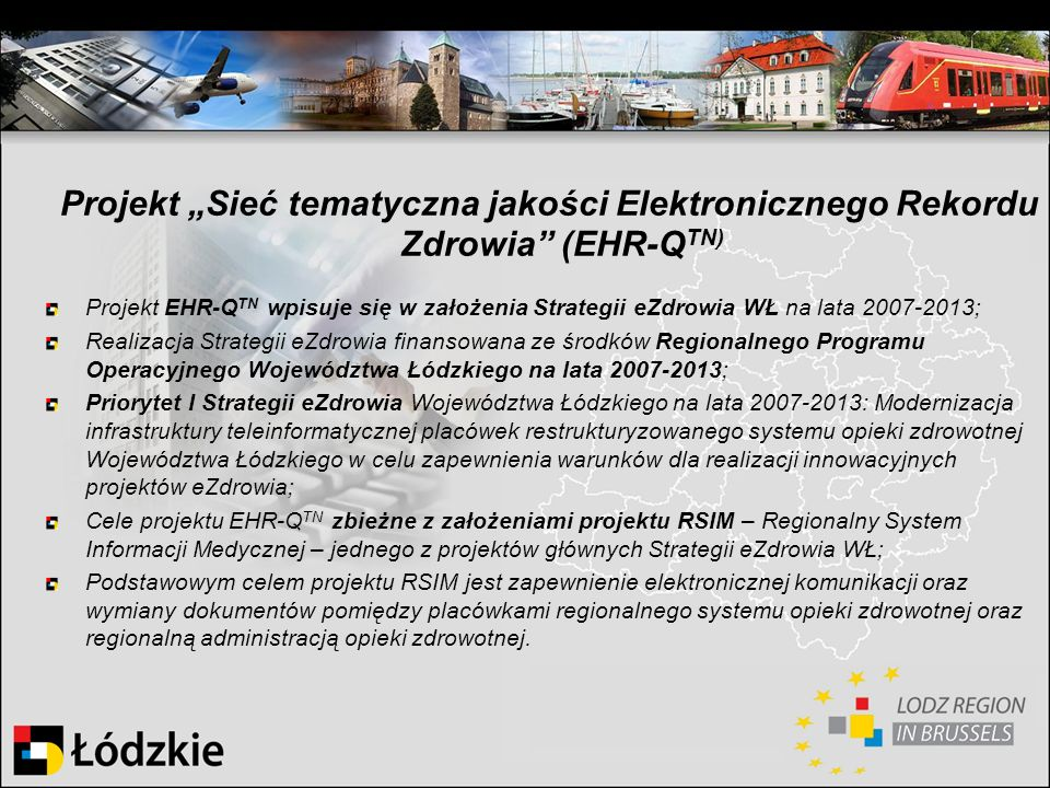 Projekt Sieć tematyczna jakości Elektronicznego Rekordu Zdrowia (EHR-Q TN) Projekt EHR-Q TN wpisuje się w założenia Strategii eZdrowia WŁ na lata 2007
