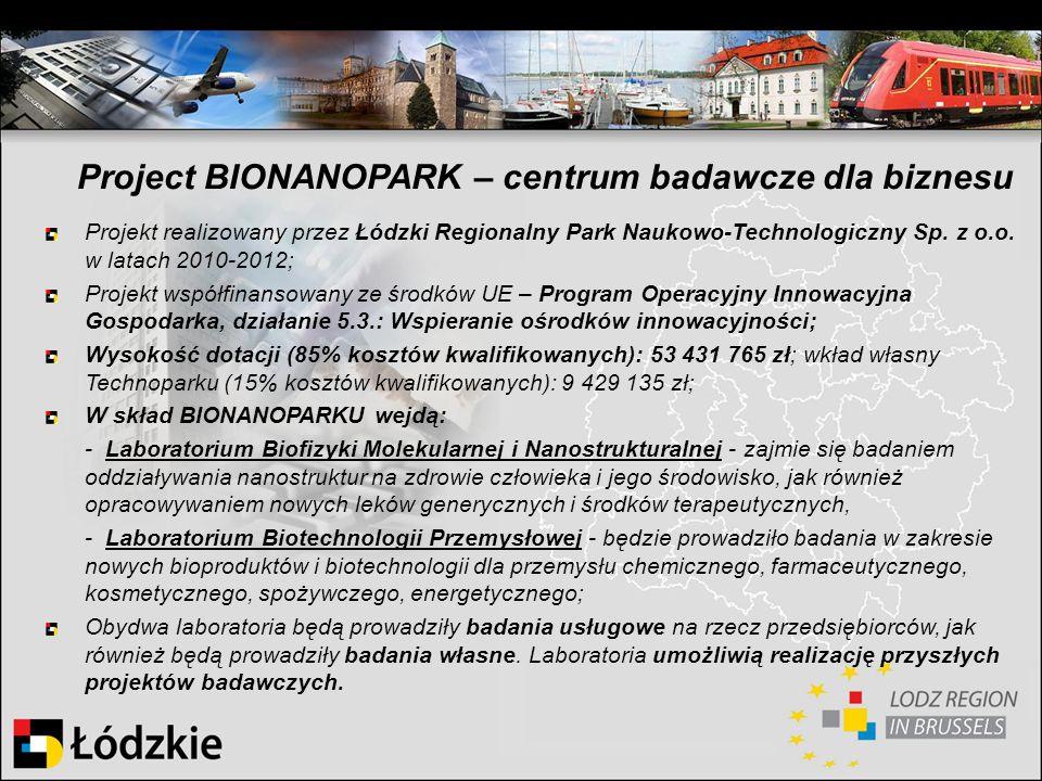 Project BIONANOPARK – centrum badawcze dla biznesu Projekt realizowany przez Łódzki Regionalny Park Naukowo-Technologiczny Sp. z o.o. w latach 2010-20