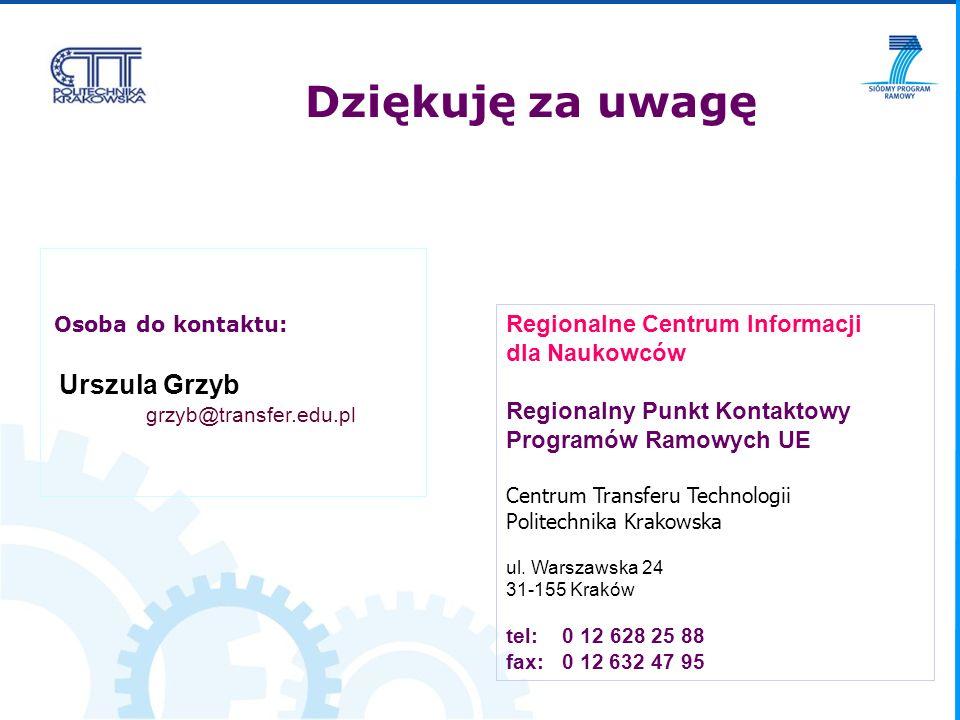 Osoba do kontaktu: Urszula Grzyb grzyb@transfer.edu.pl Regionalne Centrum Informacji dla Naukowców Regionalny Punkt Kontaktowy Programów Ramowych UE Centrum Transferu Technologii Politechnika Krakowska ul.