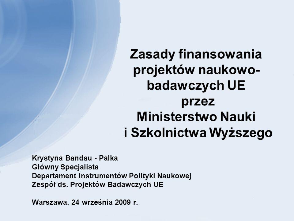 Zasady finansowania projektów naukowo- badawczych UE przez Ministerstwo Nauki i Szkolnictwa Wyższego Krystyna Bandau - Palka Główny Specjalista Departament Instrumentów Polityki Naukowej Zespół ds.