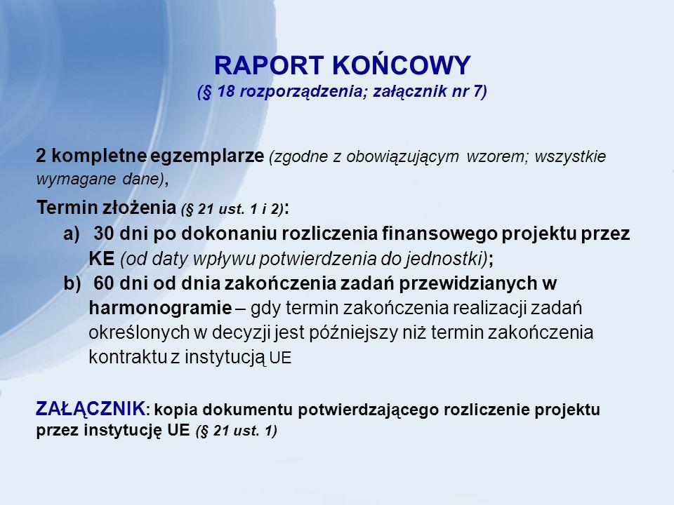 RAPORT KOŃCOWY (§ 18 rozporządzenia; załącznik nr 7) 2 kompletne egzemplarze (zgodne z obowiązującym wzorem; wszystkie wymagane dane), Termin złożenia (§ 21 ust.
