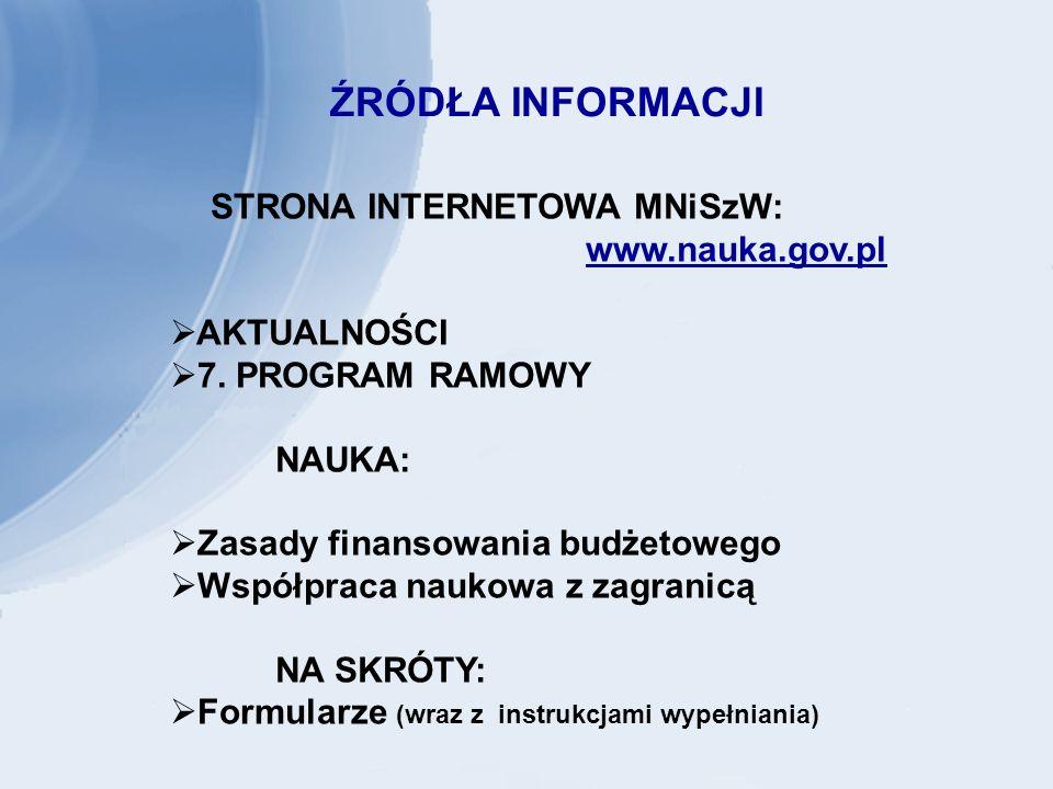 ŹRÓDŁA INFORMACJI STRONA INTERNETOWA MNiSzW: www.nauka.gov.pl AKTUALNOŚCI 7.