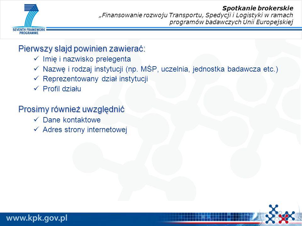 Pierwszy slajd powinien zawierać: Imię i nazwisko prelegenta Nazwę i rodzaj instytucji (np.