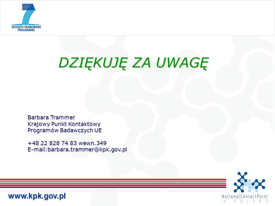 www.kpk.gov.pl DZIĘKUJĘ ZA UWAGĘ Barbara Trammer Krajowy Punkt Kontaktowy Programów Badawczych UE +48 22 828 74 83 wewn.349 E-mail:barbara.trammer@kpk.gov.pl