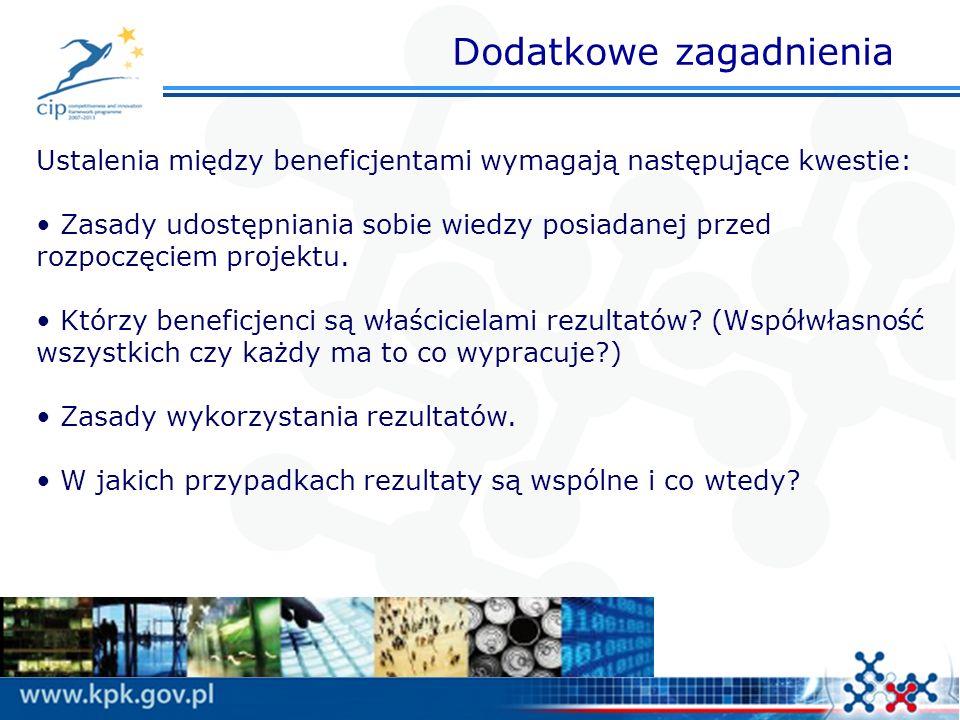 Dodatkowe zagadnienia Ustalenia między beneficjentami wymagają następujące kwestie: Zasady udostępniania sobie wiedzy posiadanej przed rozpoczęciem pr