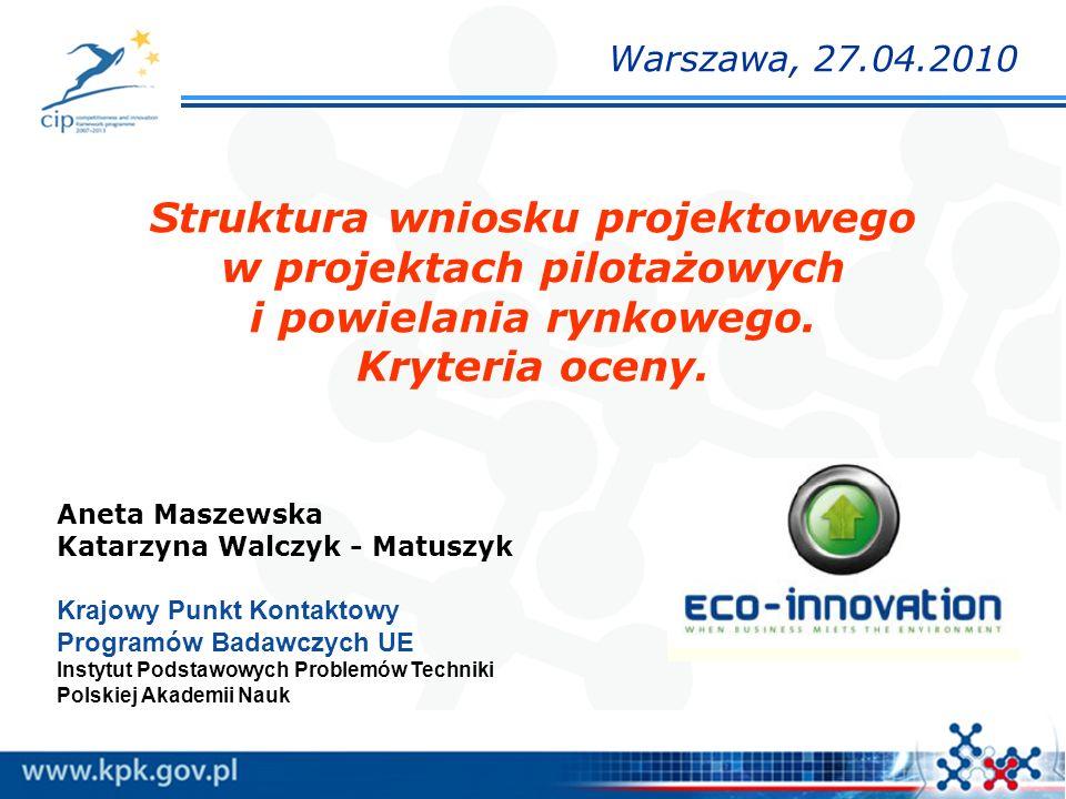 Struktura wniosku Wniosek składa się z następujących formularzy: - część A: dane administracyjne - część B: opis prac w projekcie - część C: budżet projektu i wykaz wskaźników - załączniki: - listy intencyjne - dokumenty prawne Formularze zamieszczone są na stronie: http://ec.europa.eu/environment/eco-innovation/application_en.htm