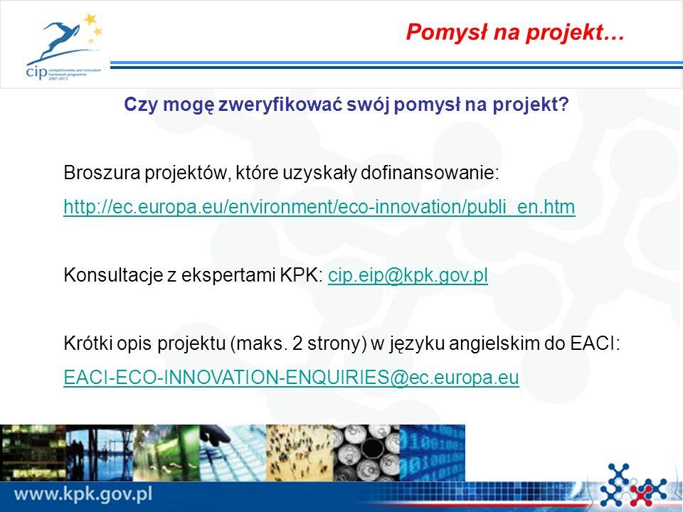 Czy mogę zweryfikować swój pomysł na projekt? Broszura projektów, które uzyskały dofinansowanie: http://ec.europa.eu/environment/eco-innovation/publi_