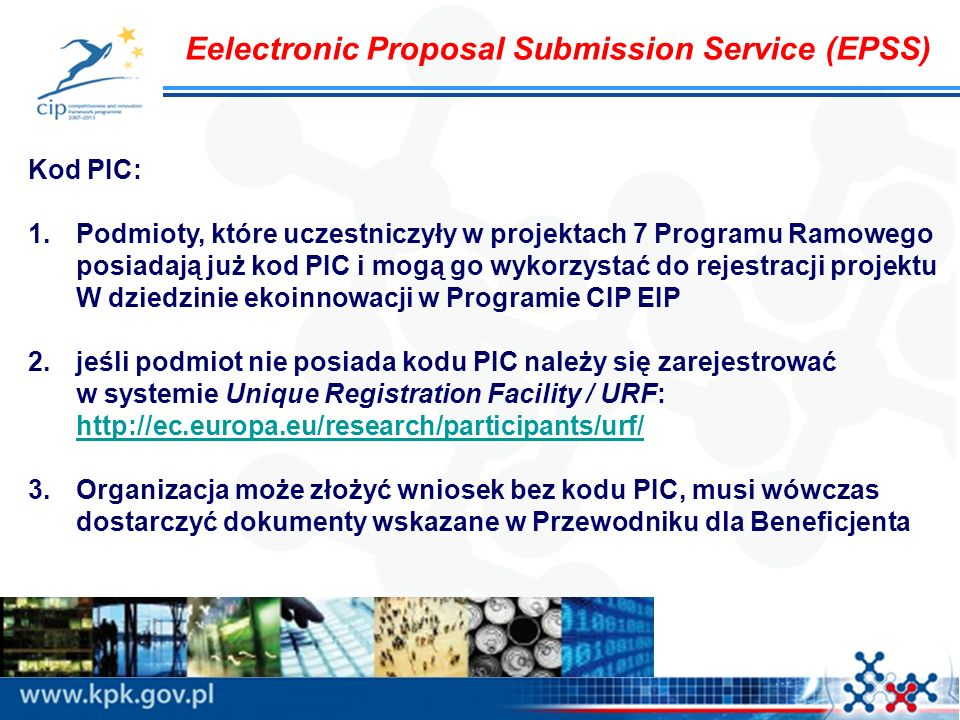Eelectronic Proposal Submission Service (EPSS) Kod PIC: 1.Podmioty, które uczestniczyły w projektach 7 Programu Ramowego posiadają już kod PIC i mogą