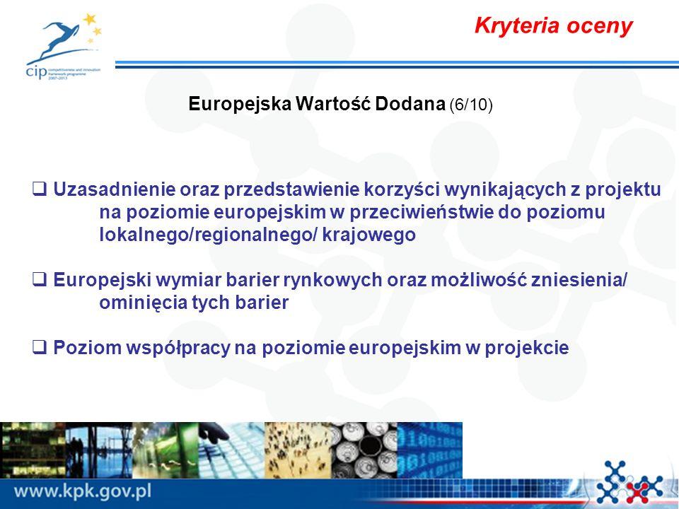 Kryteria oceny Europejska Wartość Dodana (6/10) Uzasadnienie oraz przedstawienie korzyści wynikających z projektu na poziomie europejskim w przeciwień
