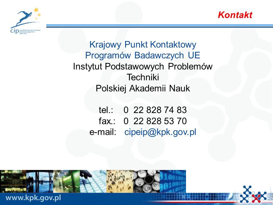 Krajowy Punkt Kontaktowy Programów Badawczych UE Instytut Podstawowych Problemów Techniki Polskiej Akademii Nauk tel.: 0 22 828 74 83 fax.: 0 22 828 53 70 e-mail: cipeip@kpk.gov.pl Kontakt